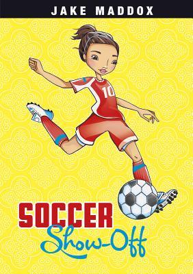 Soccer Show-Off (Jake Maddox Girl Sports Stories), Maddox, Jake
