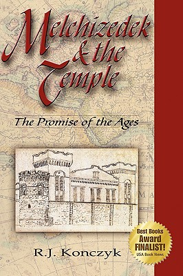 Melchizedek & the Temple: The Promise of the Ages, Konczyk, R. J.