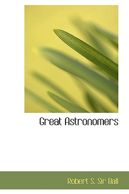 Great Astronomers, Robert S. Sir Ball