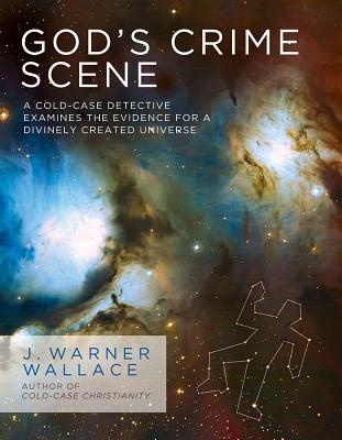 Image for Gods Crime Scene: A Cold-Case Detective Examines the Evidence for a Divinely Created Universe