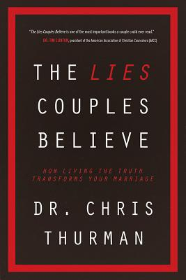 Image for The Lies Couples Believe: How Living the Truth Transforms Your Marriage