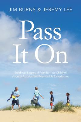 Image for Pass It On: Building a Legacy of Faith for Your Children through Practical and Memorable Experiences