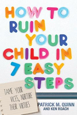 """Image for """"How to Ruin Your Child in 7 Easy Steps: Tame Your Vices, Nurture Their Virtues"""""""
