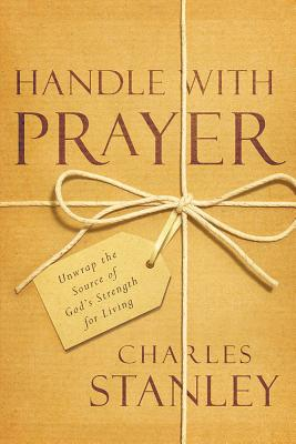Image for Handle with Prayer: Unwrap the Source of Gods Strength for Living
