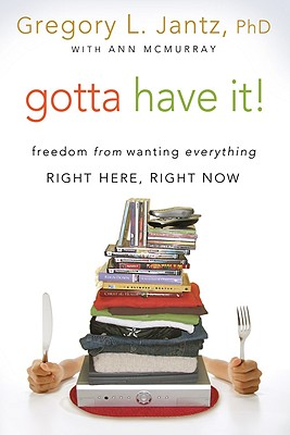 Image for Gotta Have It!: Freedom from Wanting Everything Right Here, Right Now