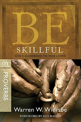 Image for Be Skillful (Proverbs): God's Guidebook to Wise Living (The BE Series Commentary)