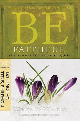Image for Be Faithful  (1 & 2 Timothy, Titus, Philemon): It's Always Too Soon to Quit! (The BE Series Commentary)