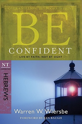 Image for Be Confident (Hebrews): Live by Faith, Not by Sight (The BE Series Commentary)