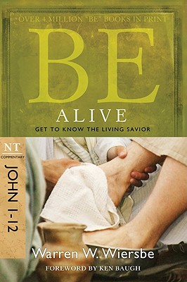 Image for Be Alive (John 1-12): Get to Know the Living Savior (The BE Series Commentary)