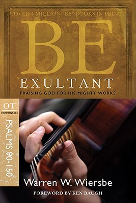 Image for Be Exultant (Psalms 90-150): Praising God for His Mighty Works (The BE Series Commentary)