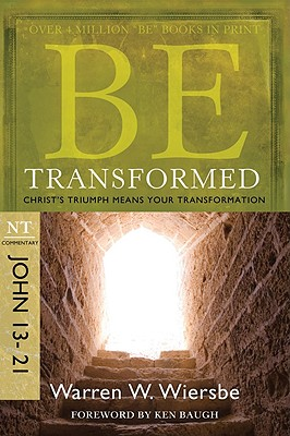 Image for Be Transformed (John 13-21): Christ's Triumph Means Your Transformation (The BE Series Commentary)