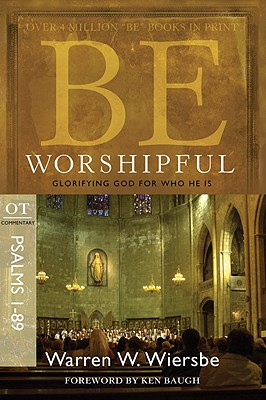 Image for Be Worshipful (Psalms 1-89): Glorifying God for Who He Is (The BE Series Commentary)