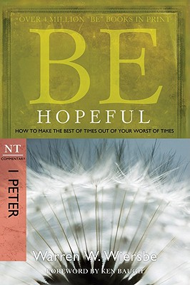 Be Hopeful (1 Peter): How to Make the Best of Times Out of Your Worst of Times (The BE Series Commentary), Warren W. Wiersbe