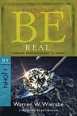 Image for Be Real (1 John): Turning from Hypocrisy to Truth (The BE Series Commentary)