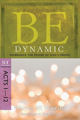 Image for Be Dynamic (Acts 1-12): Experience the Power of Gods People (The BE Series Commentary)