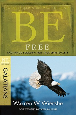 Image for Be Free (Galatians): Exchange Legalism for True Spirituality (The BE Series Commentary)