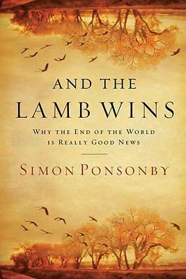 And the Lamb Wins: Why the End of the World Is Really Good News, Simon Ponsonby