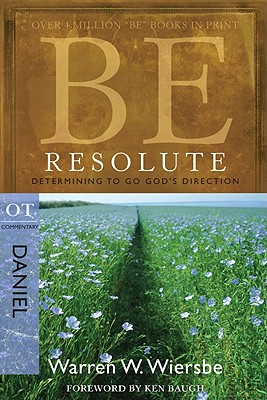 Image for Be Resolute (Daniel): Determining to Go Gods Direction (The BE Series Commentary)