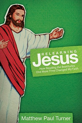 Image for Relearning Jesus: How Reading the Beatitudes One More Time Changed My Faith