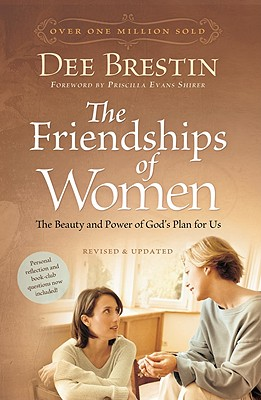 Image for The Friendships of Women: The Beauty and Power of God's Plan for Us (Dee Brestin's Series)