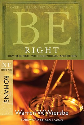 Image for Be Right (Romans): How to Be Right with God, Yourself, and Others (The BE Series Commentary)