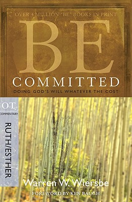 Image for Be Committed (Ruth & Esther): Doing God's Will Whatever the Cost (The BE Series Commentary)