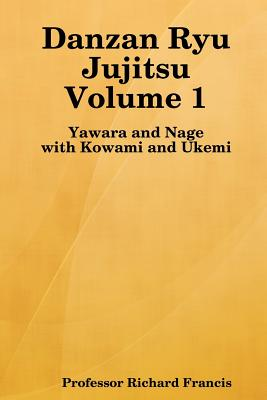 Danzan Ryu Jujitsu: Yawara And Nage With Kowami And Ukemi, Francis, Richard