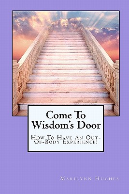 Come To Wisdom's Door: How To Have An Out-Of-Body Experience!, Hughes, Marilynn