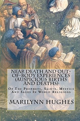 Near Death And Out-Of-Body Experiences (Auspicious Births And Deaths): Of The Prophets, Saints, Mystics And Sages In World Religions, Hughes, Marilynn