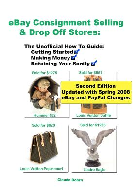 Ebay Consignment Selling & Drop Off Stores: The Unofficial How-To Guide To Getting Started, Making Money, And Retaining Your Sanity, Dohrn, Claude