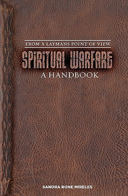 Spiritual Warfare: A Handbook: From A Layman's Point Of View, Mireles, Sandra Rone