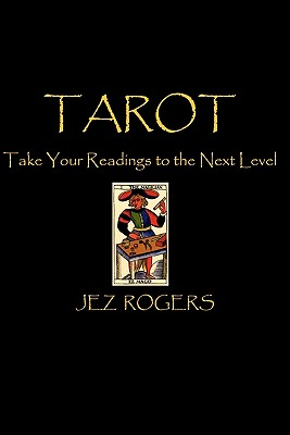 Tarot - Take Your Readings To The Next Level: A Comprehensive Guide For New Readers, Rogers, Jez