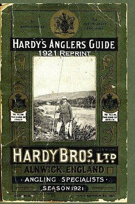 Hardy's Anglers Guide Season 1921 Reprint: Complete Reprint With Forward By Ross Bolton, Bolton, Ross