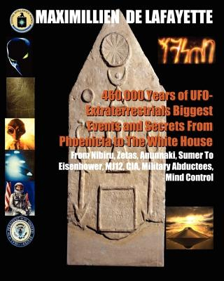 Image for 460,000 Years Of UFO-Extraterrestrials Biggest Events And Secrets From Phoenicia To The White House: From Nibiru, Zetas, Anunnaki, Sumer To Eisenhower, Mj12, Cia, Military Abductees, Mind Control