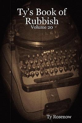Ty's Book of Rubbish: Volume 20, Rosenow, Ty