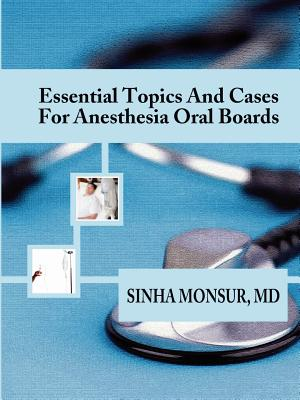 Essential Topics and Cases for Anesthesia Oral Boards, Monsur, Sinha