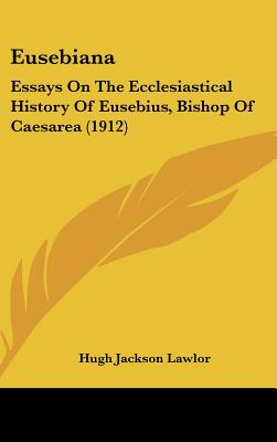 Image for Eusebiana: Essays On The Ecclesiastical History Of Eusebius, Bishop Of Caesarea (1912)