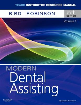 TEACH Instructor Resources (TIR) Manual for Modern Dental Assisting Volume 1, Bird, Robinson