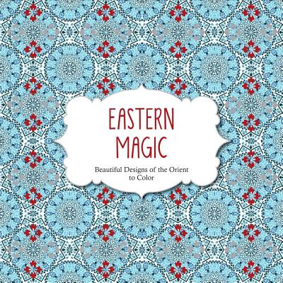 Image for Eastern Magic: Beautiful Designs of the Orient Coloring Book for Adults (Color Magic)