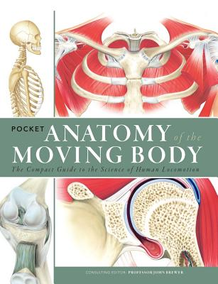 Image for Pocket Anatomy of the Moving Body: The Compact Guide to the Science of Human Locomotion