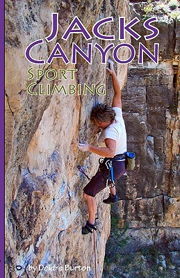 Jacks Canyon Sport Climbing, Deidre Burton (Author)