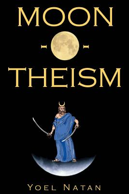 Image for Moon-O-Theism - Religion of a War and Moon God Prophet, Volume I of II