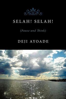 Selah! Selah!: Pause And Think, Ayoade, Deji