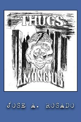 Thugs Among Us, Rosado, Jose A.