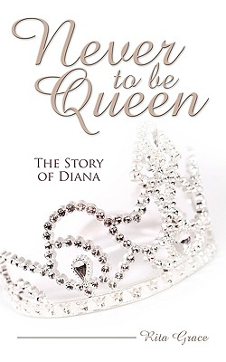 Image for Never To Be Queen: The story of Diana