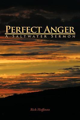 Perfect Anger: A Saltwater Sermon, Huffman, Rick