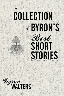 A Collection of Byron's Best Short Stories: An Omnibus of Shorts, Walters, Byron
