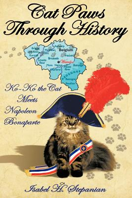Cat Paws Through History: Ko-Ko the Cat Meets Napoleon Bonaparte, Stepanian, Isabel H.