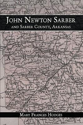 Image for John Newton Sarber And Sarber County, Arkansas
