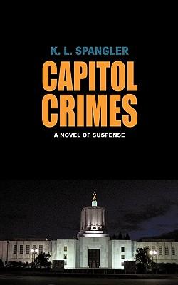 Capitol Crimes: A Novel of Suspense, Spangler, K. L.